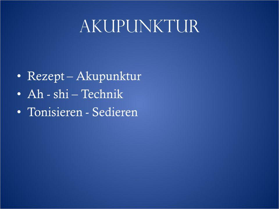 AKUPUNKTUR Rezept – Akupunktur Ah - shi – Technik Tonisieren - Sedieren