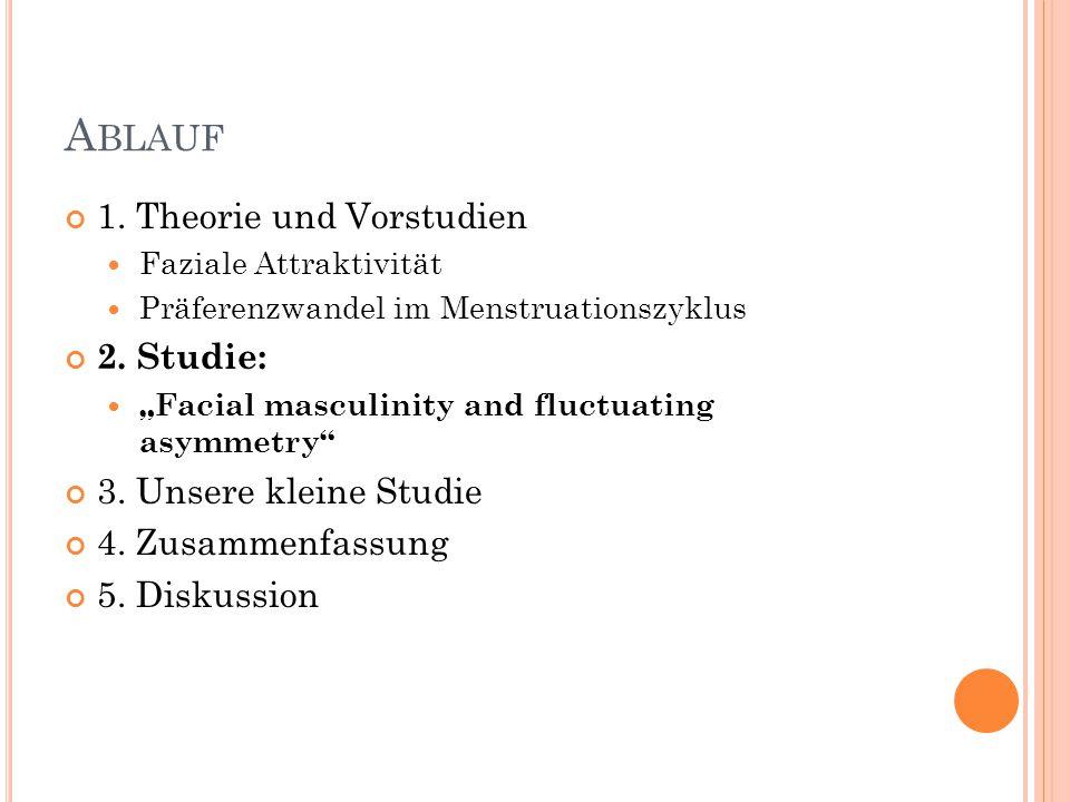 """A BLAUF 1. Theorie und Vorstudien Faziale Attraktivität Präferenzwandel im Menstruationszyklus 2. Studie: """"Facial masculinity and fluctuating asymmetr"""