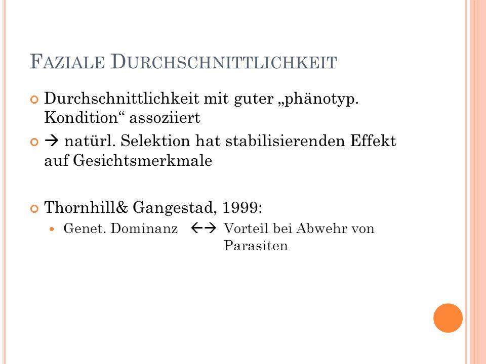 """F AZIALE D URCHSCHNITTLICHKEIT Durchschnittlichkeit mit guter """"phänotyp. Kondition"""" assoziiert  natürl. Selektion hat stabilisierenden Effekt auf Ges"""