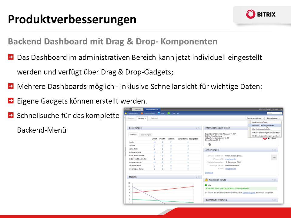 Backend Dashboard mit Drag & Drop- Komponenten Produktverbesserungen Das Dashboard im administrativen Bereich kann jetzt individuell eingestellt werden und verfügt über Drag & Drop-Gadgets; Mehrere Dashboards möglich - inklusive Schnellansicht für wichtige Daten; Eigene Gadgets können erstellt werden.