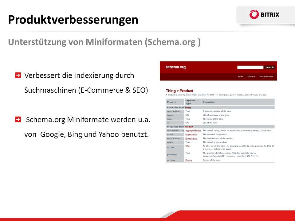 Unterstützung von Miniformaten (Schema.org ) Produktverbesserungen Verbessert die Indexierung durch Suchmaschinen (E-Commerce & SEO) Schema.org Miniformate werden u.a.