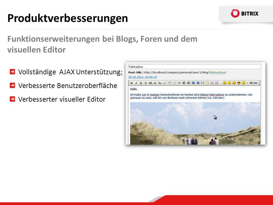 Funktionserweiterungen bei Blogs, Foren und dem visuellen Editor Produktverbesserungen Vollständige AJAX Unterstützung; Verbesserte Benutzeroberfläche Verbesserter visueller Editor