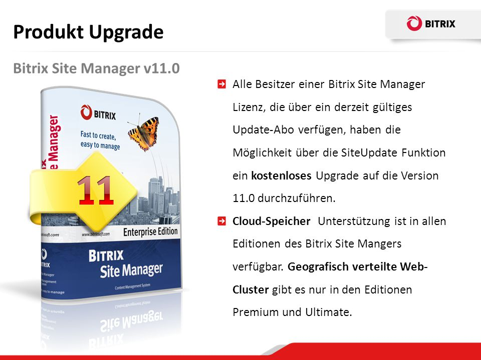 Bitrix Site Manager v11.0 Produkt Upgrade Alle Besitzer einer Bitrix Site Manager Lizenz, die über ein derzeit gültiges Update-Abo verfügen, haben die