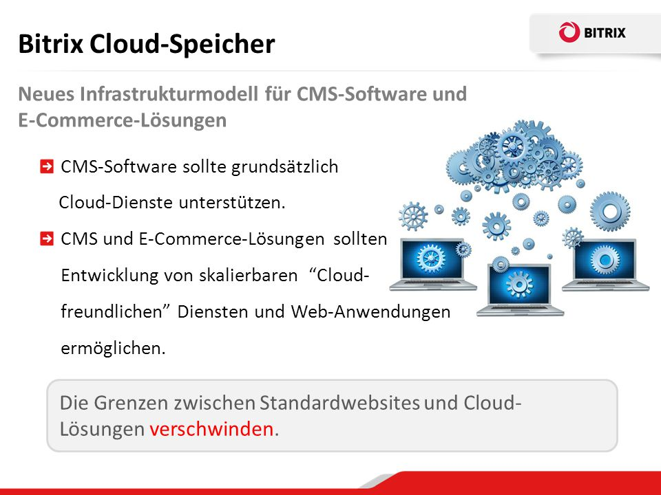 Bitrix Cloud-Speicher Neues Infrastrukturmodell für CMS-Software und E-Commerce-Lösungen CMS-Software sollte grundsätzlich Cloud-Dienste unterstützen.