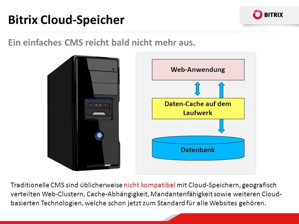 Bitrix Cloud-Speicher Bitrix Site Manager ist jetzt Cloud-kompatibel Cloud-Speicher-Unterstützung CDN-Unterstützung Geografisch verteilte Cluster Virtual Appliance 3.0 Neue Cache-Technologie Diese Technologien können benutzt werden, um damit nicht nur gewöhnliche Websites sondern auch SaaS-basierte Projekte und skalierbare Cloud-Dienste zu erstellen.