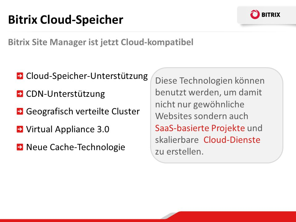 Bitrix Cloud-Speicher Bitrix Site Manager ist jetzt Cloud-kompatibel Cloud-Speicher-Unterstützung CDN-Unterstützung Geografisch verteilte Cluster Virt