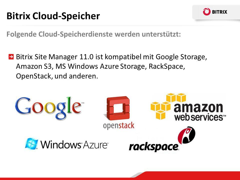 Bitrix Cloud-Speicher Folgende Cloud-Speicherdienste werden unterstützt: Bitrix Site Manager 11.0 ist kompatibel mit Google Storage, Amazon S3, MS Windows Azure Storage, RackSpace, OpenStack, und anderen.