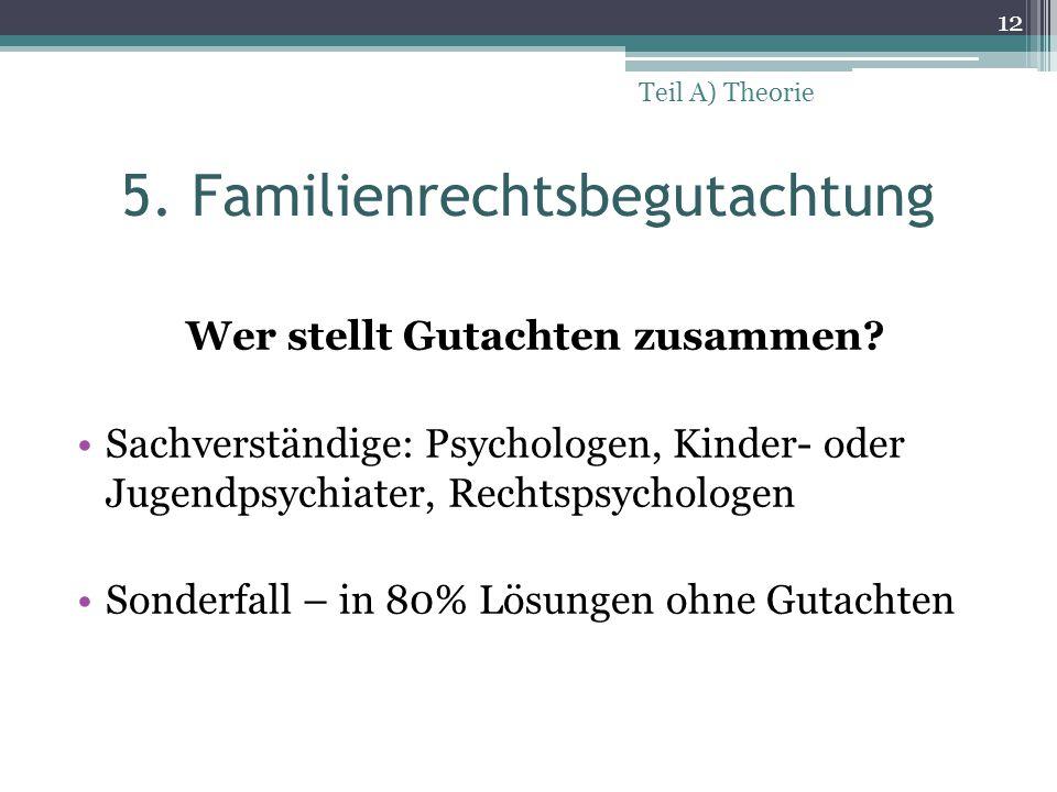 5. Familienrechtsbegutachtung Wer stellt Gutachten zusammen? Sachverständige: Psychologen, Kinder- oder Jugendpsychiater, Rechtspsychologen Sonderfall