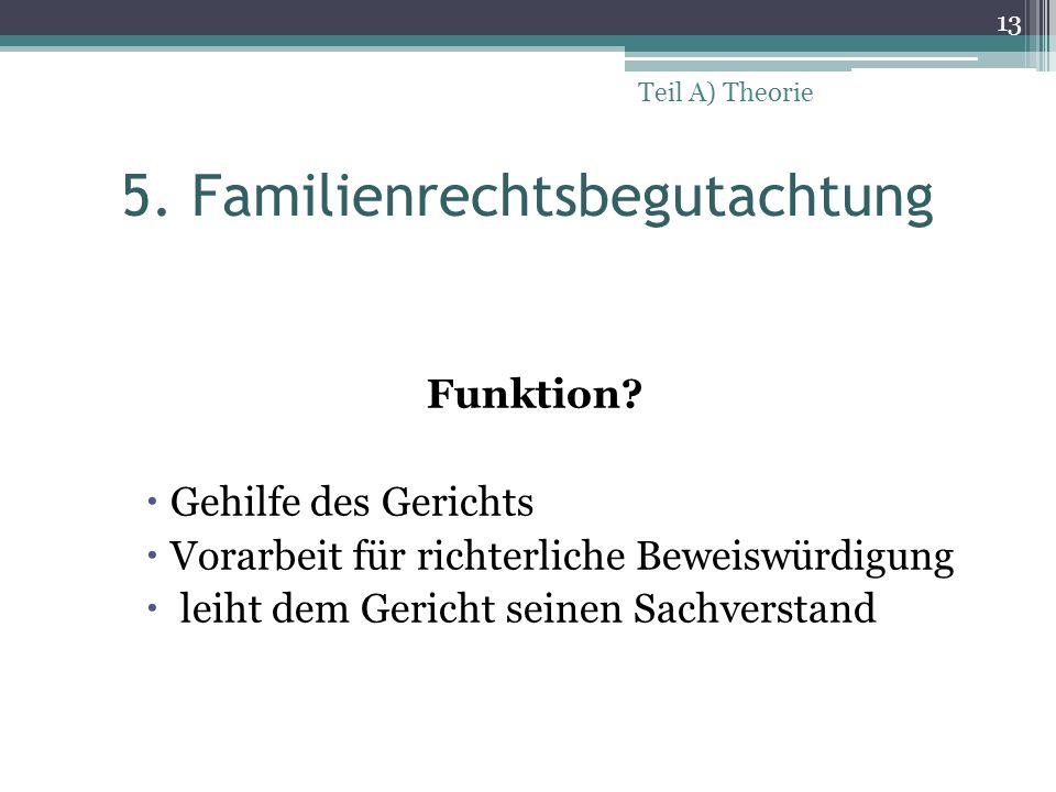 5.Familienrechtsbegutachtung Ablauf. keine Standards (aber: mindestens 4 Sitzungen) 1.