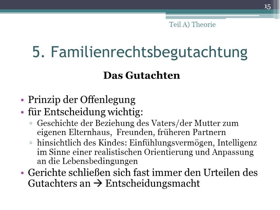 5. Familienrechtsbegutachtung Das Gutachten Prinzip der Offenlegung für Entscheidung wichtig: ▫Geschichte der Beziehung des Vaters/der Mutter zum eige