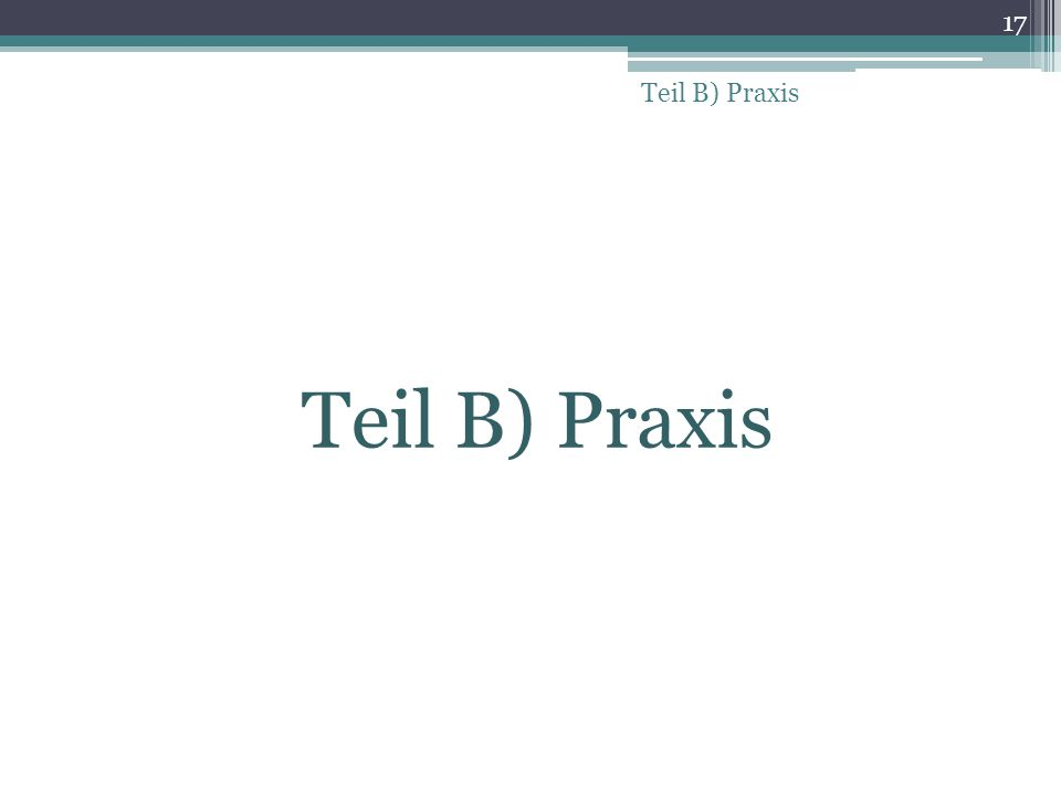 Teil B) Praxis 17 Teil B) Praxis