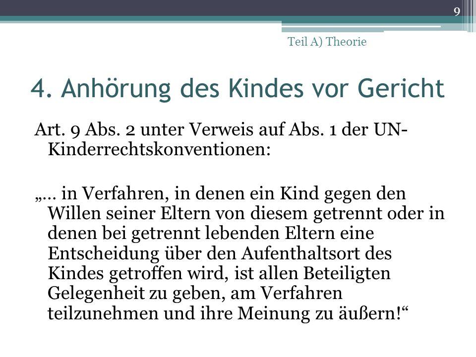 """4. Anhörung des Kindes vor Gericht Art. 9 Abs. 2 unter Verweis auf Abs. 1 der UN- Kinderrechtskonventionen: """"… in Verfahren, in denen ein Kind gegen d"""