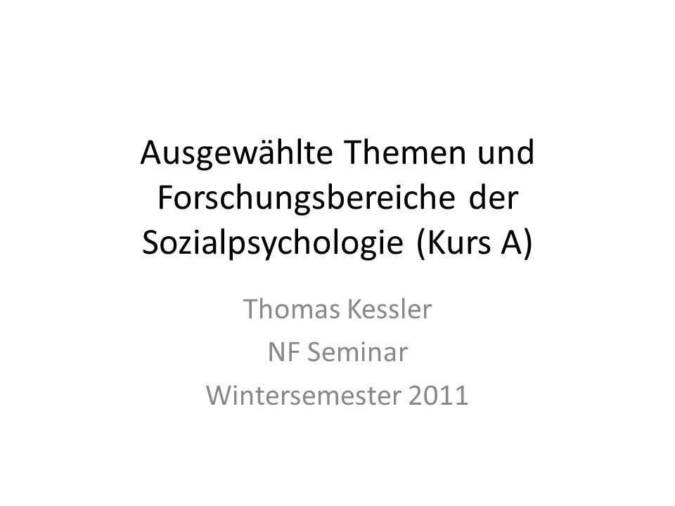 Ausgewählte Themen und Forschungsbereiche der Sozialpsychologie (Kurs A) Thomas Kessler NF Seminar Wintersemester 2011