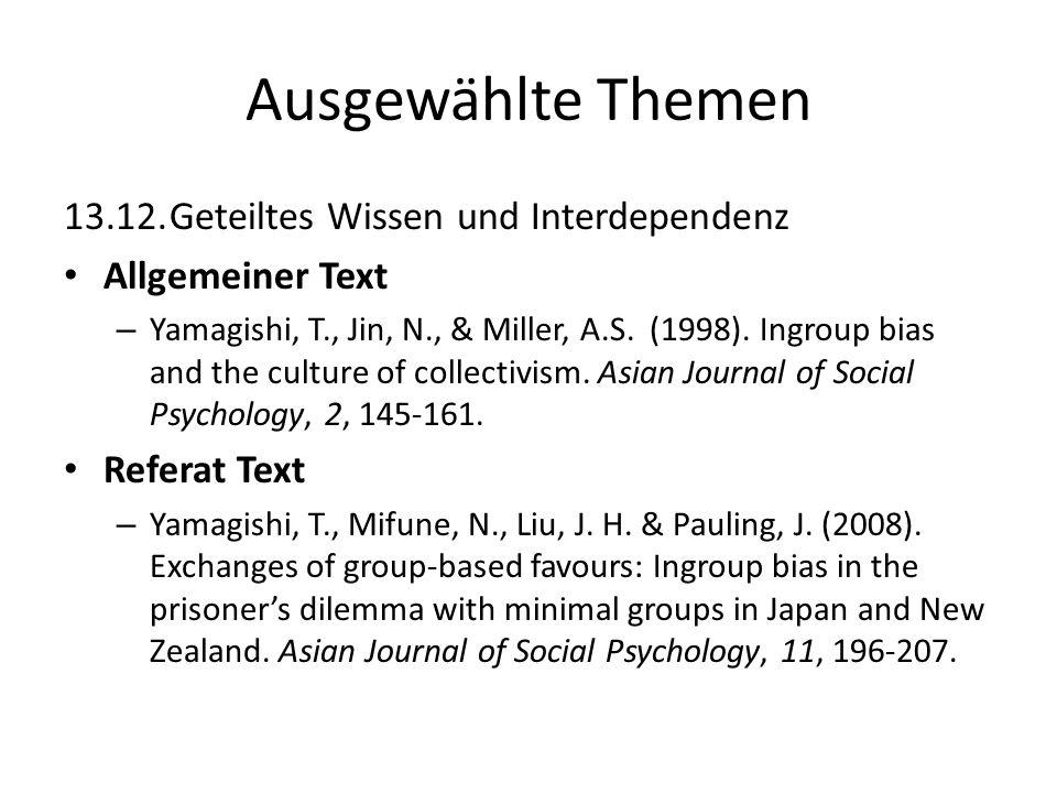 Ausgewählte Themen 13.12.Geteiltes Wissen und Interdependenz Allgemeiner Text – Yamagishi, T., Jin, N., & Miller, A.S. (1998). Ingroup bias and the cu