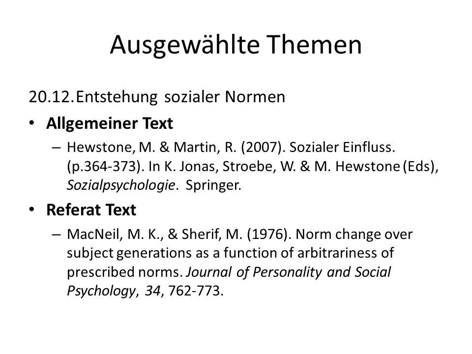 Ausgewählte Themen 20.12.Entstehung sozialer Normen Allgemeiner Text – Hewstone, M. & Martin, R. (2007). Sozialer Einfluss. (p.364-373). In K. Jonas,