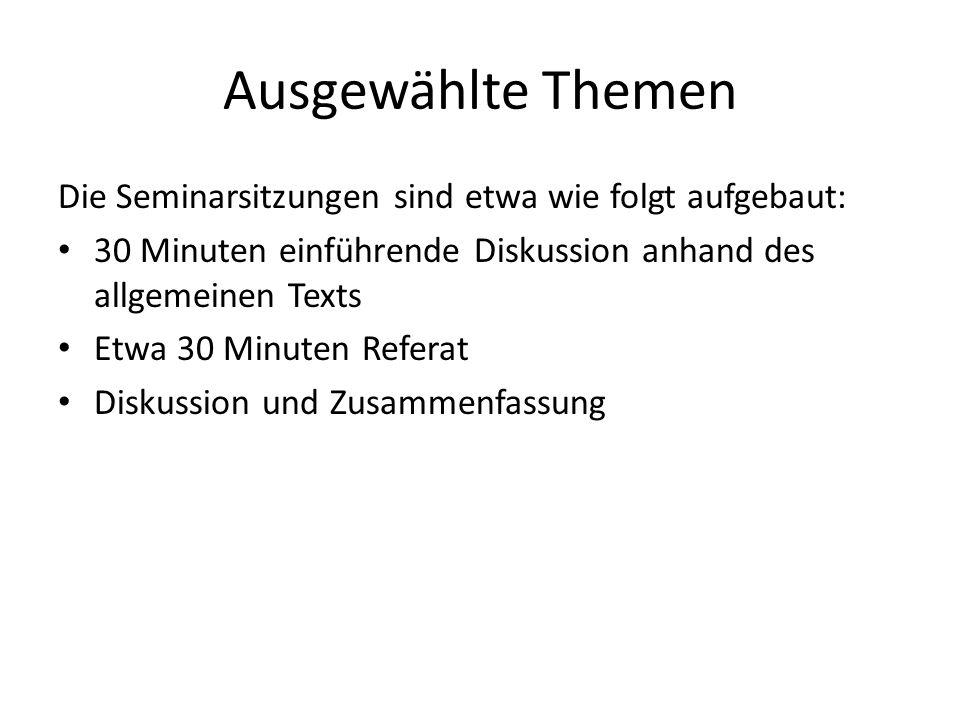 Ausgewählte Themen Die Seminarsitzungen sind etwa wie folgt aufgebaut: 30 Minuten einführende Diskussion anhand des allgemeinen Texts Etwa 30 Minuten