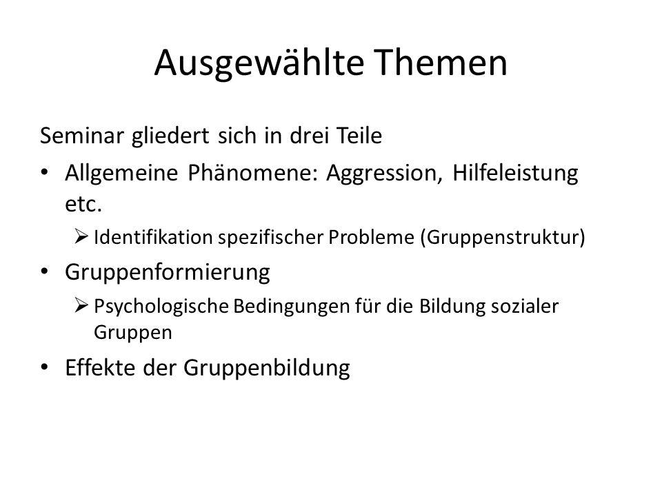 Ausgewählte Themen Seminar gliedert sich in drei Teile Allgemeine Phänomene: Aggression, Hilfeleistung etc.  Identifikation spezifischer Probleme (Gr