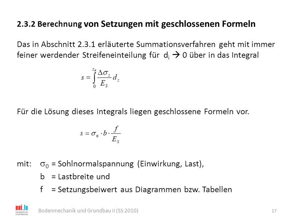 2.3.2 Berechnung von Setzungen mit geschlossenen Formeln Das in Abschnitt 2.3.1 erläuterte Summationsverfahren geht mit immer feiner werdender Streife