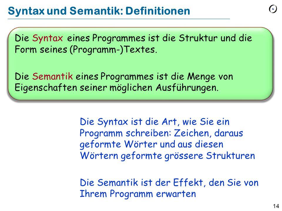 14 Die Syntax eines Programmes ist die Struktur und die Form seines (Programm-)Textes. Die Semantik eines Programmes ist die Menge von Eigenschaften s