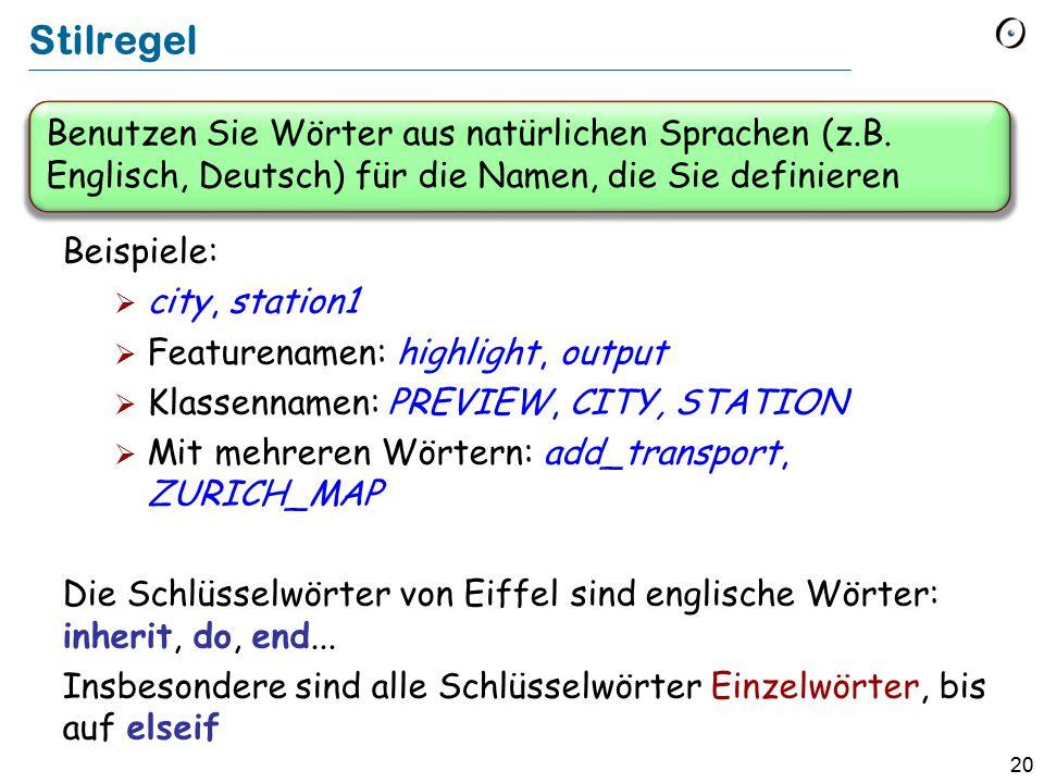 20 Benutzen Sie Wörter aus natürlichen Sprachen (z.B. Englisch, Deutsch) für die Namen, die Sie definieren Stilregel Beispiele:  city, station1  Fea