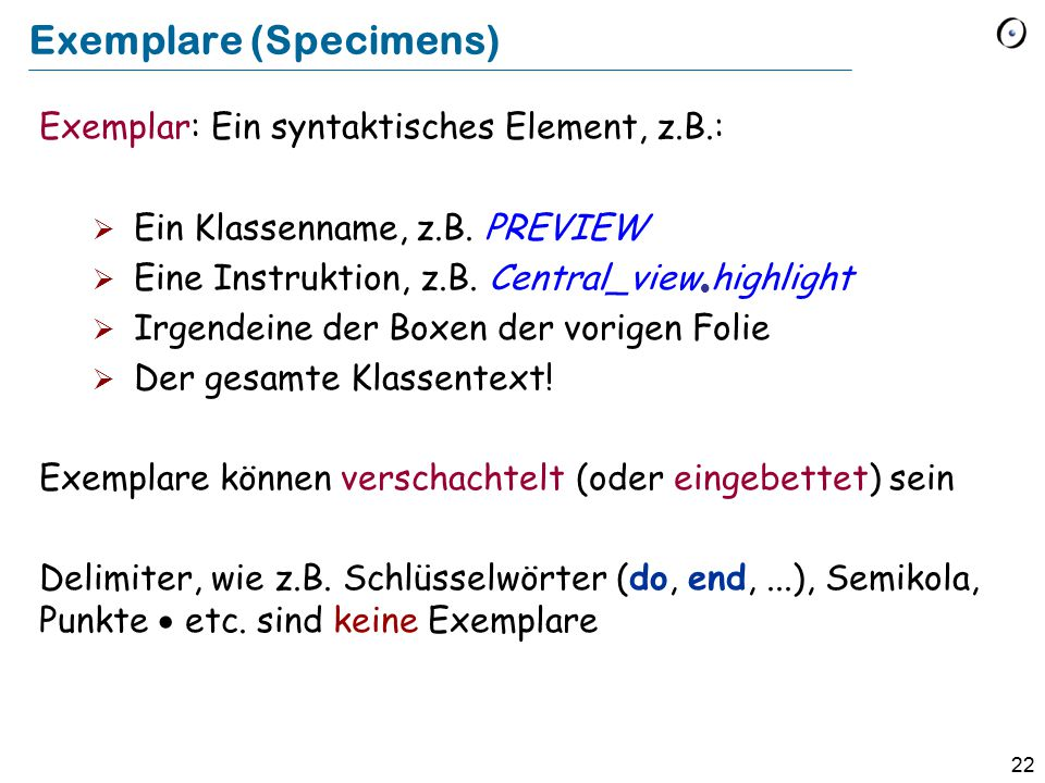 22 Exemplare (Specimens) Exemplar: Ein syntaktisches Element, z.B.:  Ein Klassenname, z.B. PREVIEW  Eine Instruktion, z.B. Central_view  highlight