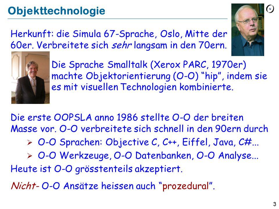 3 Objekttechnologie Herkunft: die Simula 67-Sprache, Oslo, Mitte der 60er. Verbreitete sich sehr langsam in den 70ern. Die Sprache Smalltalk (Xerox PA