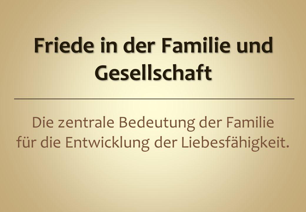 Die zentrale Bedeutung der Familie für die Entwicklung der Liebesfähigkeit.