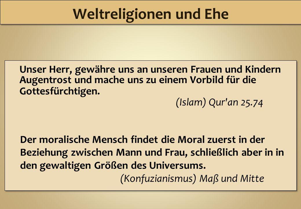 Unser Herr, gewähre uns an unseren Frauen und Kindern Augentrost und mache uns zu einem Vorbild für die Gottesfürchtigen. (Islam) Qur'an 25.74 Der mor