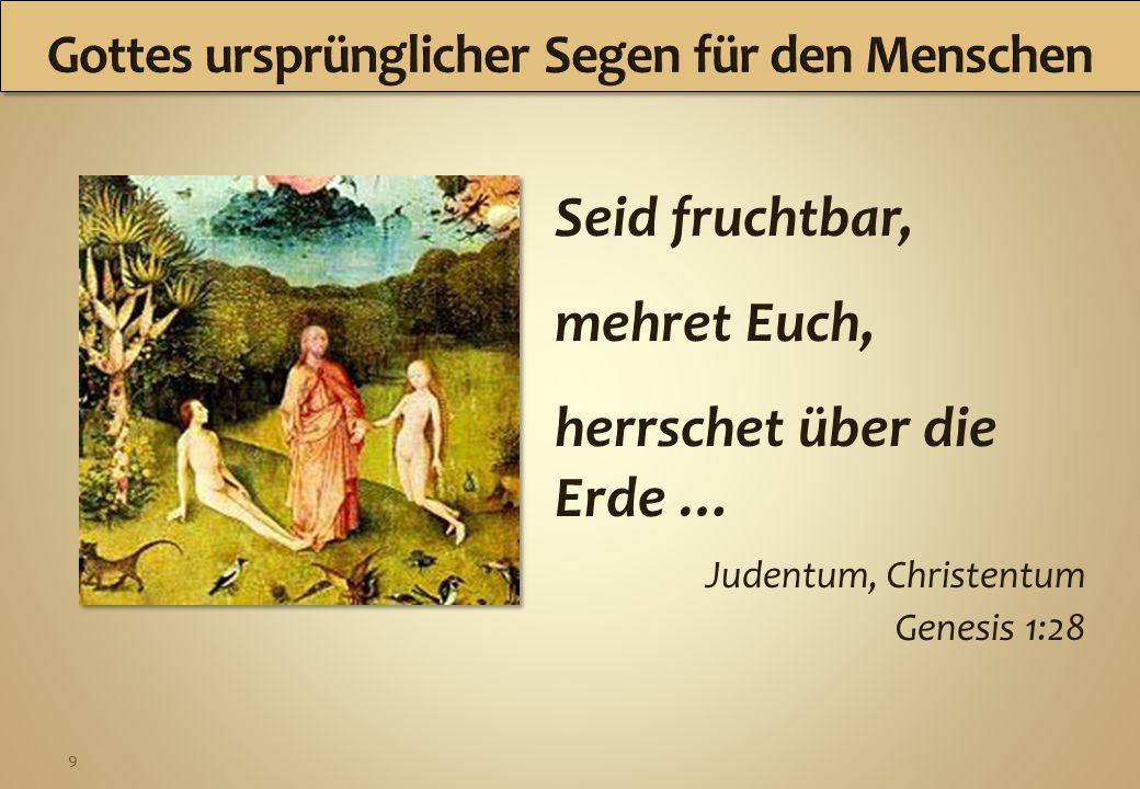 9 Seid fruchtbar, mehret Euch, herrschet über die Erde … Judentum, Christentum Genesis 1:28