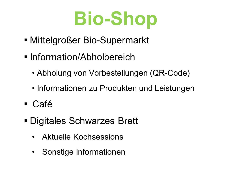  Mittelgroßer Bio-Supermarkt  Information/Abholbereich Abholung von Vorbestellungen (QR-Code) Informationen zu Produkten und Leistungen  Café  Digitales Schwarzes Brett Aktuelle Kochsessions Sonstige Informationen Bio-Shop