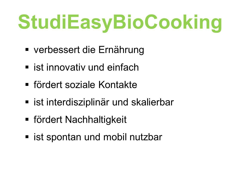 StudiEasyBioCooking  verbessert die Ernährung  ist innovativ und einfach  fördert soziale Kontakte  ist interdisziplinär und skalierbar  fördert Nachhaltigkeit  ist spontan und mobil nutzbar