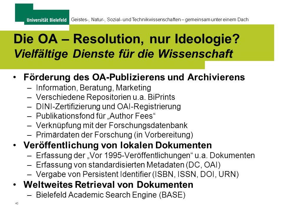 40 Geistes-, Natur-, Sozial- und Technikwissenschaften – gemeinsam unter einem Dach Die OA – Resolution, nur Ideologie.