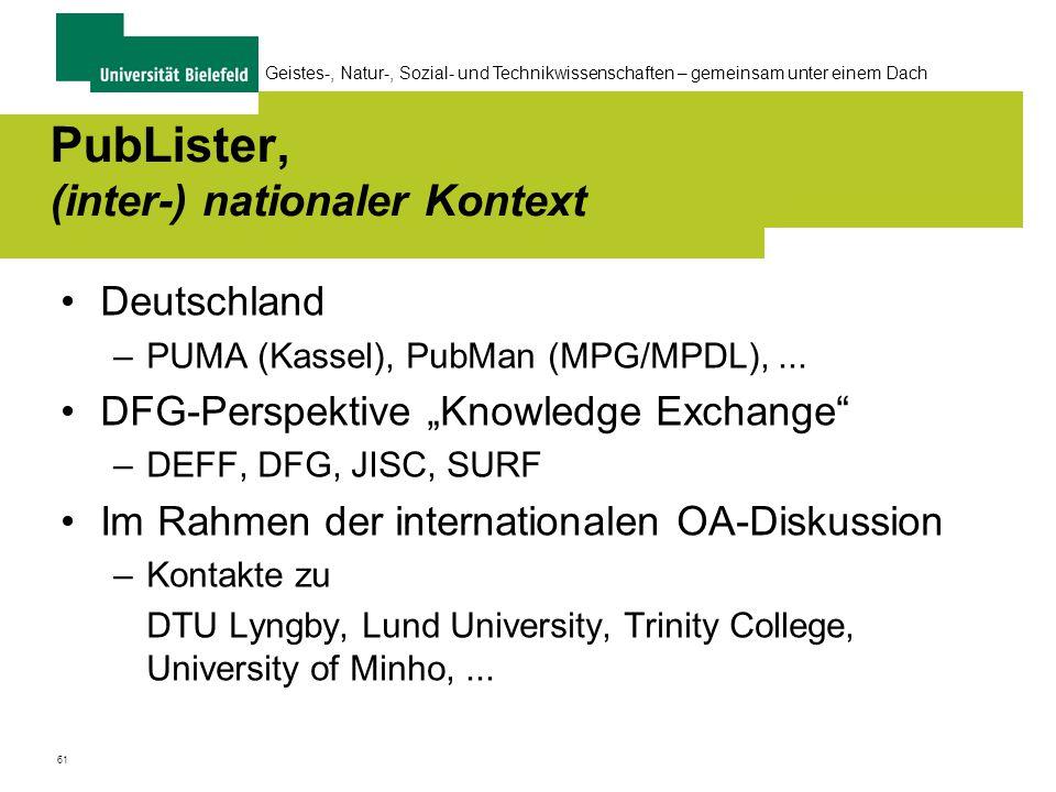61 Geistes-, Natur-, Sozial- und Technikwissenschaften – gemeinsam unter einem Dach PubLister, (inter-) nationaler Kontext Deutschland –PUMA (Kassel), PubMan (MPG/MPDL),...