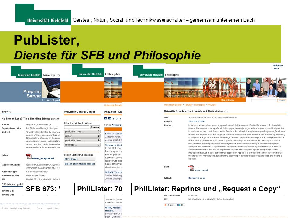 "64 Geistes-, Natur-, Sozial- und Technikwissenschaften – gemeinsam unter einem Dach SFB 673: Verknüpfung mit BiPrints PubLister, Dienste für SFB und Philosophie PhilLister: 700 Publikationen der PhilosophievPhilLister: Reprints und ""Request a Copy"