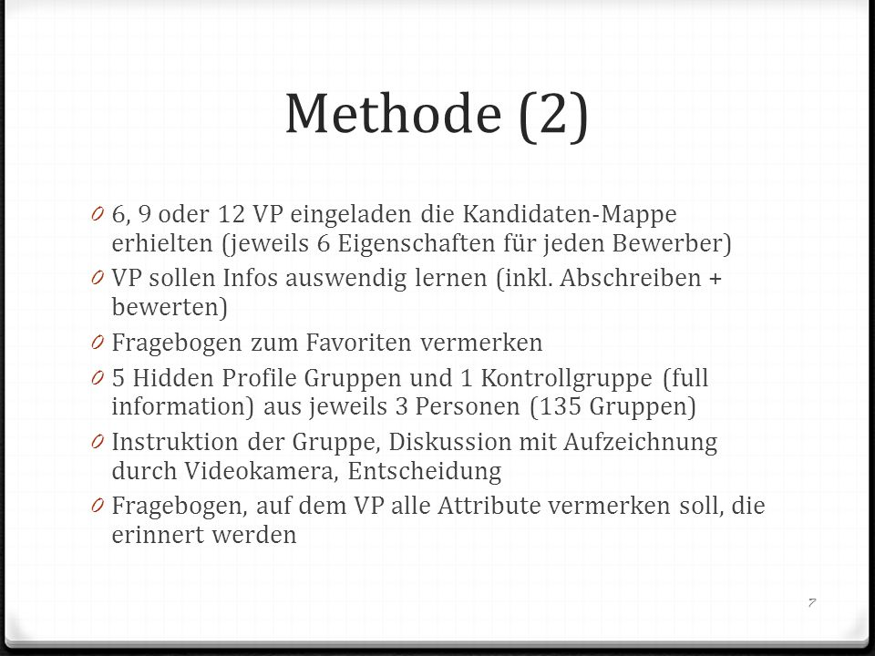 Methode (2) 0 6, 9 oder 12 VP eingeladen die Kandidaten-Mappe erhielten (jeweils 6 Eigenschaften für jeden Bewerber) 0 VP sollen Infos auswendig lerne