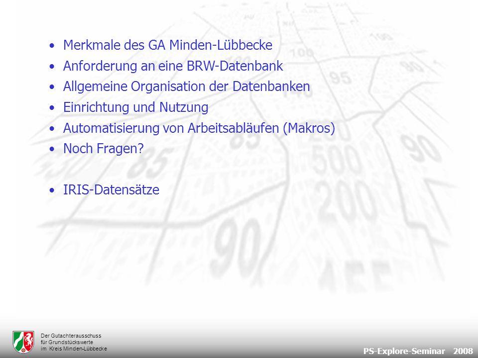 PS-Explore-Seminar 2008 Der Gutachterausschuss für Grundstückswerte im Kreis Minden-Lübbecke Übersicht über die Bodenrichtwerte Automatisierung von Arbeitsabläufen (Makros) Übersicht BRW Berechnung der durchschnittlichen Baulandpreise aus Bodenrichtwerten für das Formular Jahresstatistik OGA getrennte Ausertung nach beitragsfrei und -pflichtig Ausgabe im PSE-Editor Ergebnisse sind in das Formular Jahresstatistik vom OGA zu übertragen.