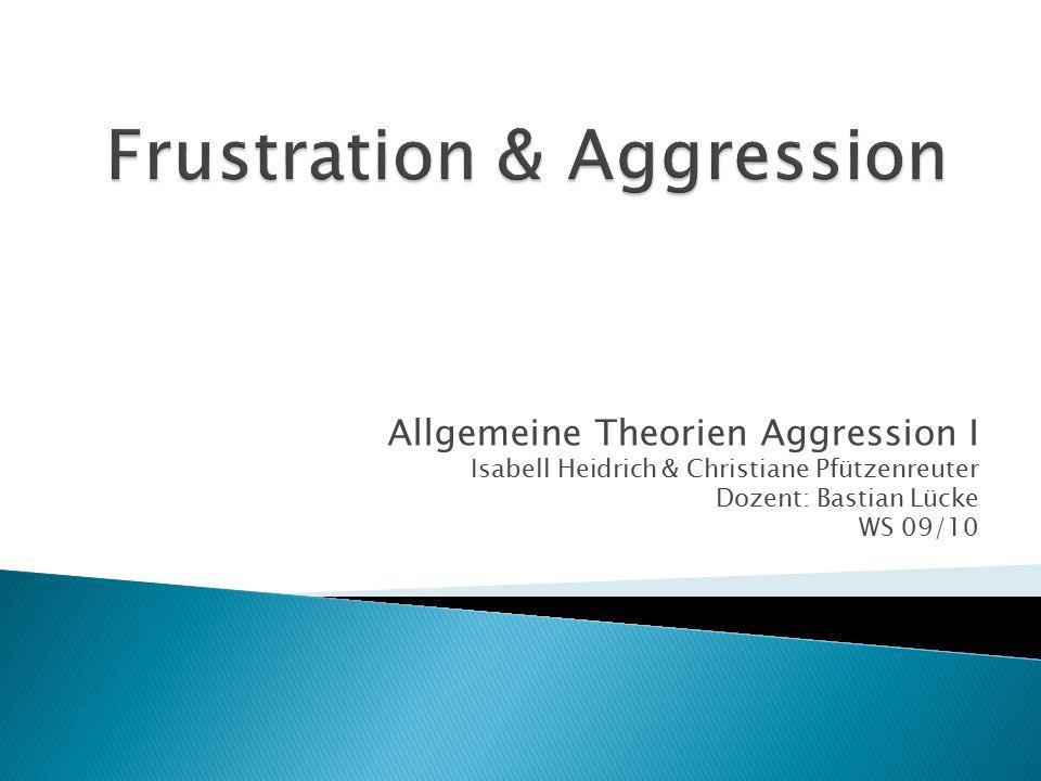 Allgemeine Theorien Aggression I Isabell Heidrich & Christiane Pfützenreuter Dozent: Bastian Lücke WS 09/10
