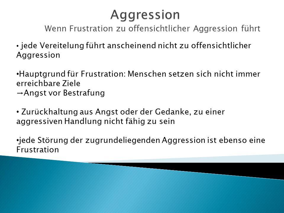 Wenn Frustration zu offensichtlicher Aggression führt jede Vereitelung führt anscheinend nicht zu offensichtlicher Aggression Hauptgrund für Frustrati