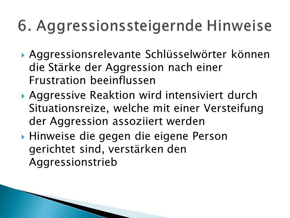  Aggressionsrelevante Schlüsselwörter können die Stärke der Aggression nach einer Frustration beeinflussen  Aggressive Reaktion wird intensiviert du