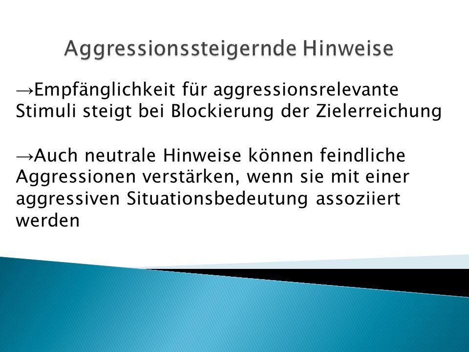 → Empfänglichkeit für aggressionsrelevante Stimuli steigt bei Blockierung der Zielerreichung → Auch neutrale Hinweise können feindliche Aggressionen v
