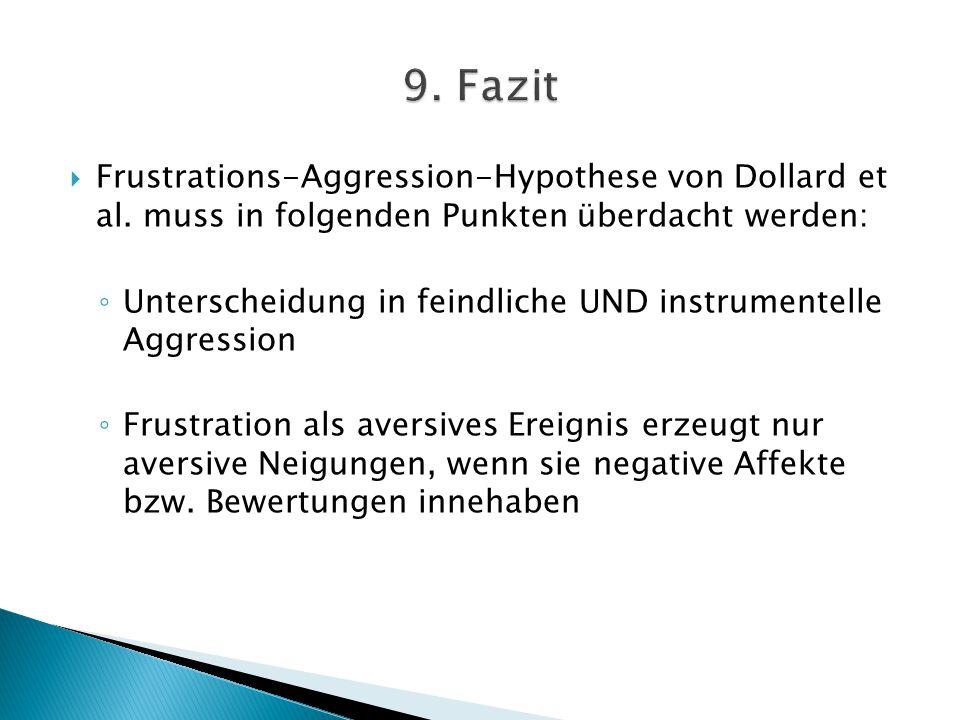  Frustrations-Aggression-Hypothese von Dollard et al. muss in folgenden Punkten überdacht werden: ◦ Unterscheidung in feindliche UND instrumentelle A