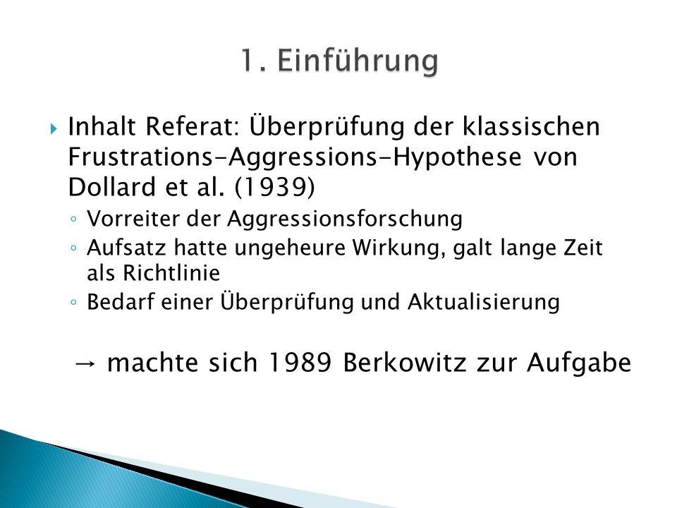  Inhalt Referat: Überprüfung der klassischen Frustrations-Aggressions-Hypothese von Dollard et al. (1939) ◦ Vorreiter der Aggressionsforschung ◦ Aufs