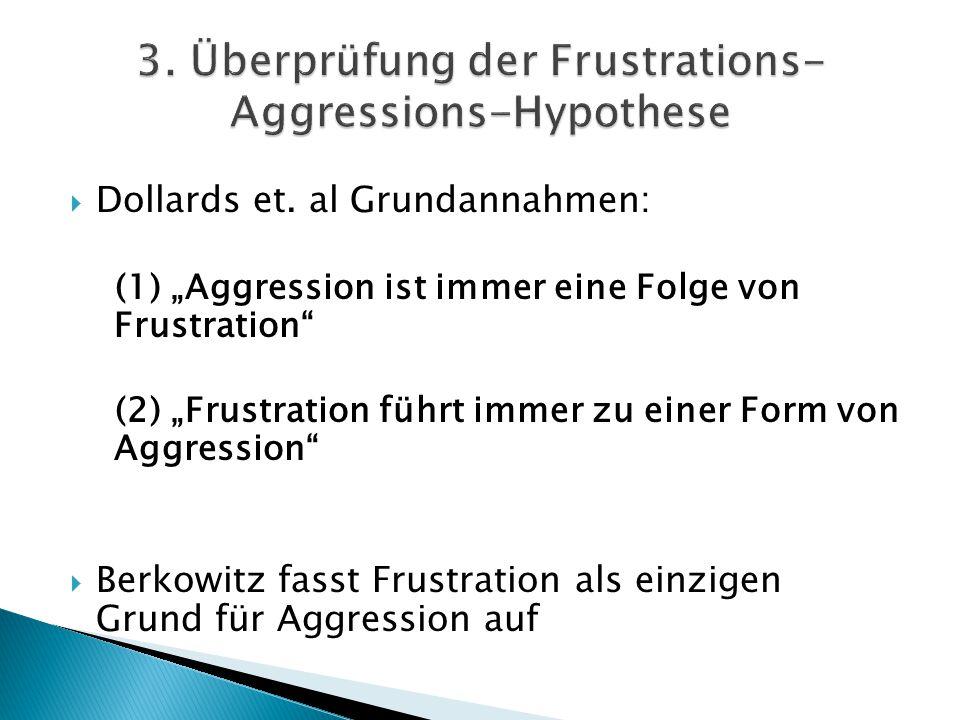 """ Dollards et. al Grundannahmen: (1) """"Aggression ist immer eine Folge von Frustration"""" (2) """"Frustration führt immer zu einer Form von Aggression""""  Be"""