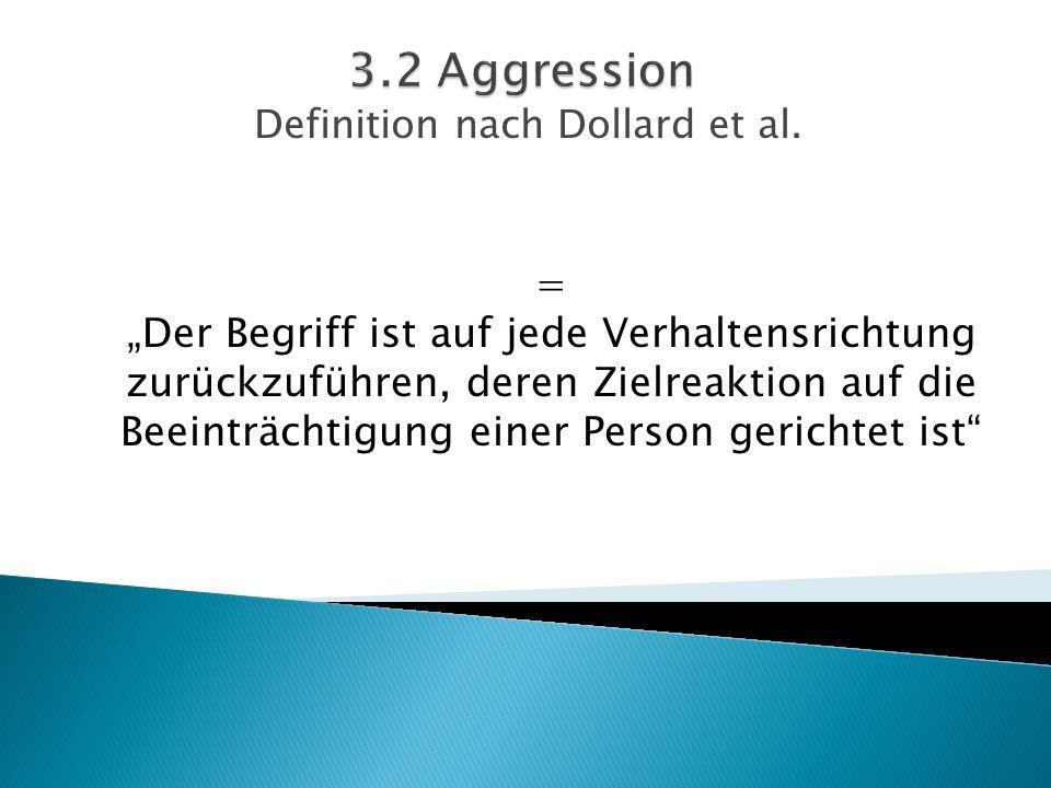 """Definition nach Dollard et al. = """"Der Begriff ist auf jede Verhaltensrichtung zurückzuführen, deren Zielreaktion auf die Beeinträchtigung einer Person"""