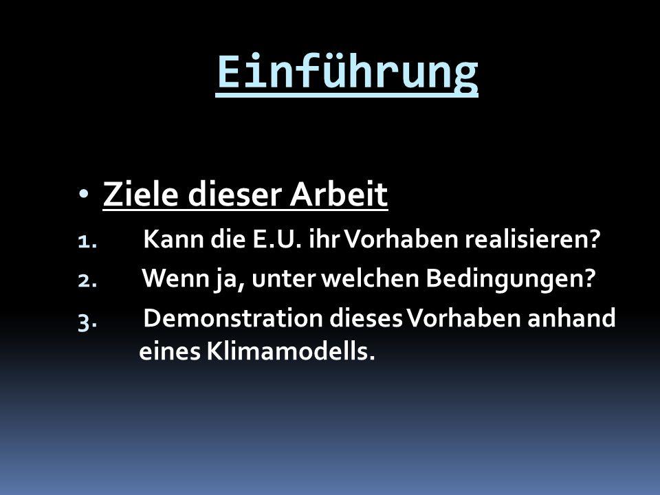 Einführung Ziele dieser Arbeit 1. Kann die E.U. ihr Vorhaben realisieren? 2. Wenn ja, unter welchen Bedingungen? 3. Demonstration dieses Vorhaben anha