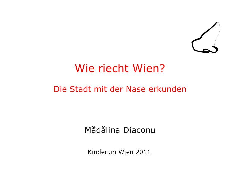 Wie riecht Wien Die Stadt mit der Nase erkunden Mădălina Diaconu Kinderuni Wien 2011