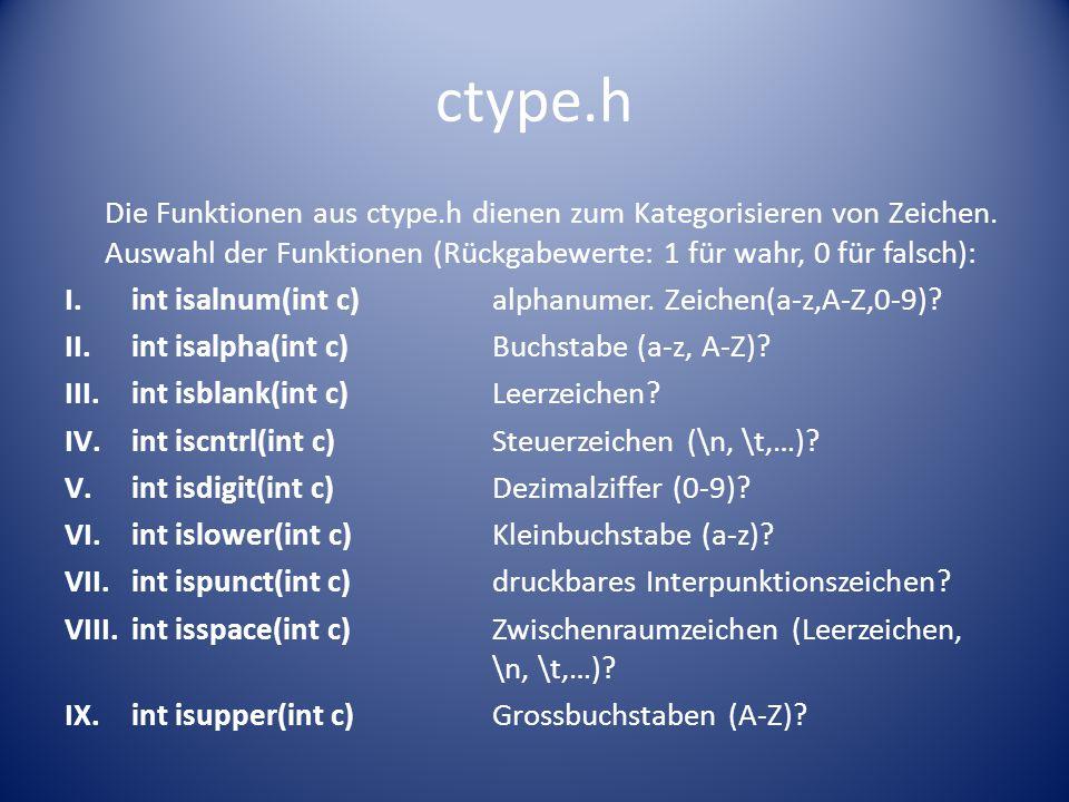 ctype.h Die Funktionen aus ctype.h dienen zum Kategorisieren von Zeichen.