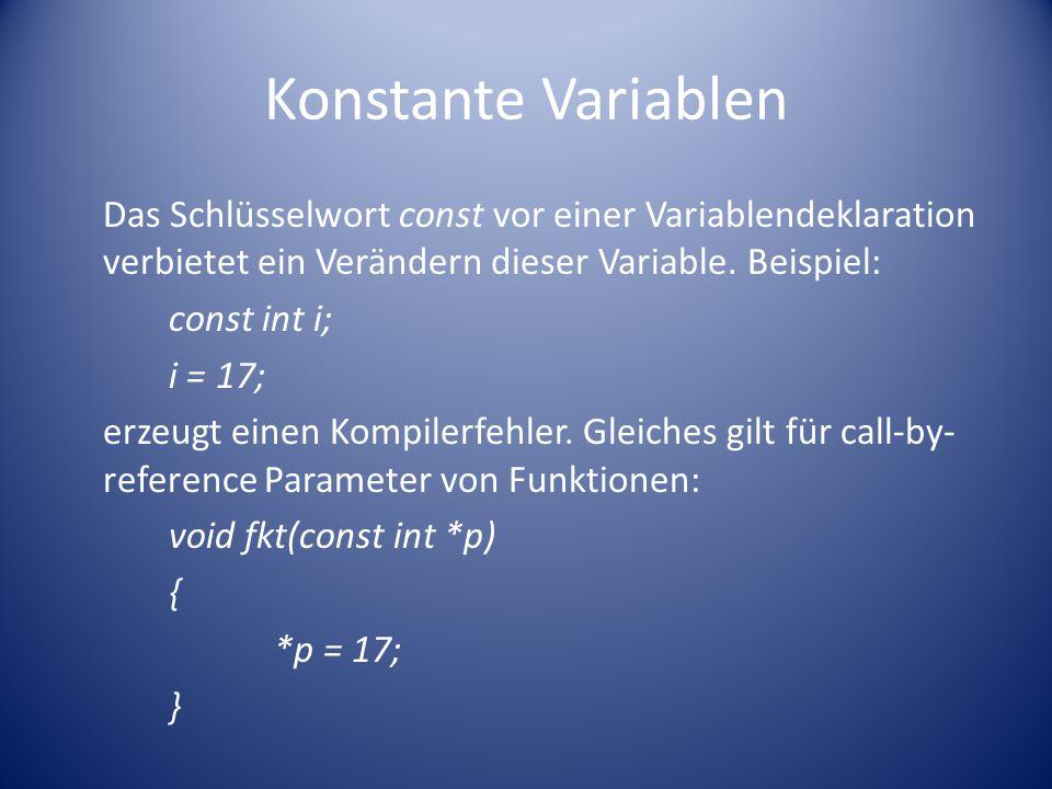 Konstante Variablen Das Schlüsselwort const vor einer Variablendeklaration verbietet ein Verändern dieser Variable.