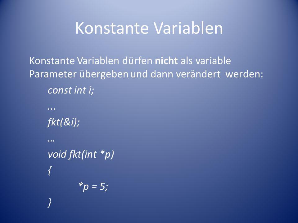 Konstante Variablen Konstante Variablen dürfen nicht als variable Parameter übergeben und dann verändert werden: const int i;...