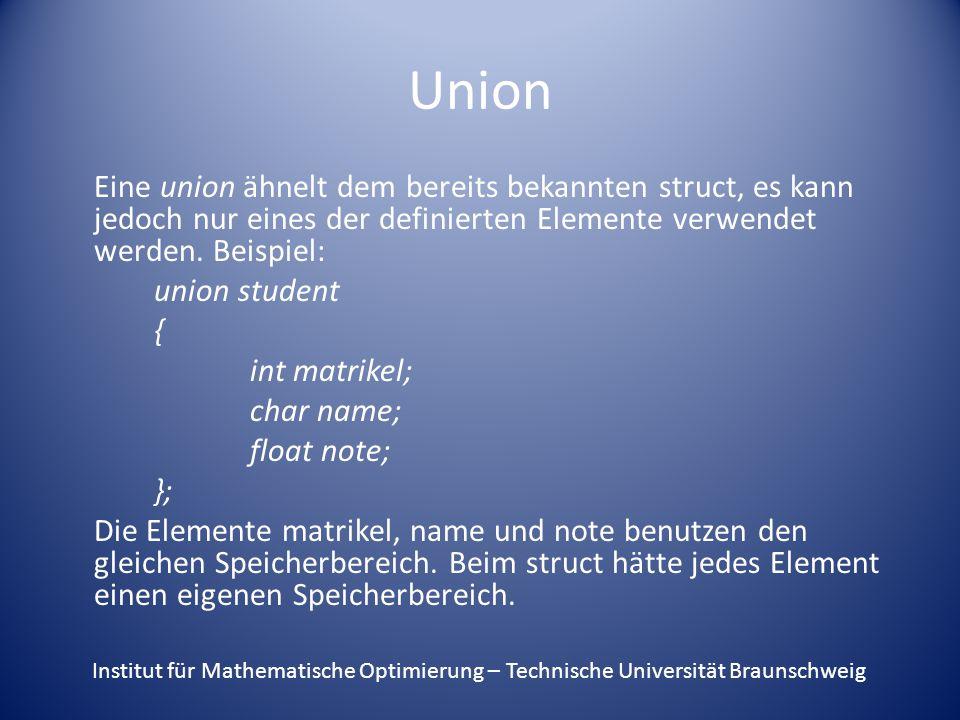 Union Eine union ähnelt dem bereits bekannten struct, es kann jedoch nur eines der definierten Elemente verwendet werden.